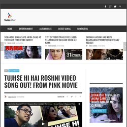 Tujhse Hi Hai Roshni Video Song Out! From PINK Movie