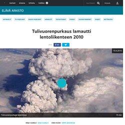 Tulivuorenpurkaus lamautti lentoliikenteen 2010