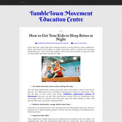 How to Get Your Kids to Sleep Better at Night ~ TumbleTown Movement Education Centre