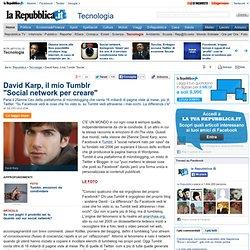 """David Karp, il mio Tumblr """"Social network per creare"""