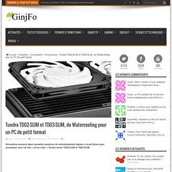 Tundra TD02-SLIM et TD03-SLIM, du Watercooling pour un PC de petit format