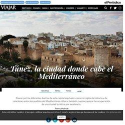 Túnez, la ciudad donde cabe el Mediterráneo