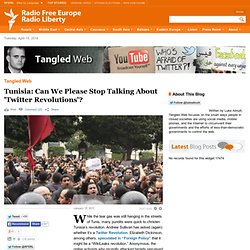 Tunisia: Can We Please Stop Talking About ?Twitter Revolutions? - Radio Free Europe / Radio Liberty ? 2011