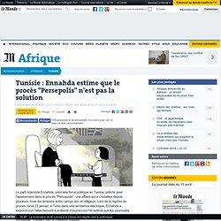 """Tunisie : Ennahda estime que le procès """"Persepolis"""" n'est pas la solution"""