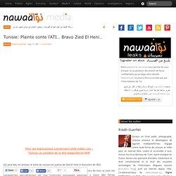 Tunisie: Plainte conte l'ATI… Bravo Zied El Heni… » Nawaat de Tunisie - Tunisia