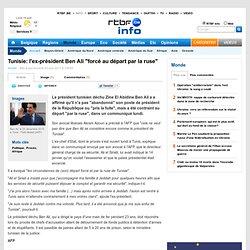 """Tunisie: l'ex-président Ben Ali """"forcé au départ par la ruse"""""""