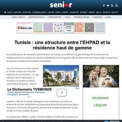 Tunisie : une structure entre l'EHPAD et la résidence haut de gamme