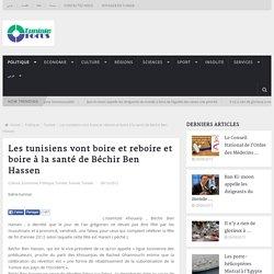 Les tunisiens vont boire et reboire et boire à la santé de Béchir Ben Hassen