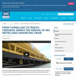 From tunnelling to tracks: Crossrail marks the arrival of 465 metre long concreting train