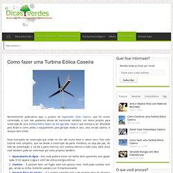 Como fazer uma Turbina Eólica Caseira - Dicas Verdes