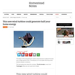 This new wind turbine could generate half your home energy - Page 2 of 2 - Homestead Notes