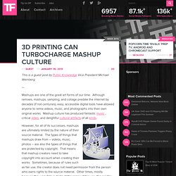 3D Printing Can Turbocharge Mashup Culture