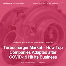 Turbocharger Market – How Top Companies Adapted after COVID-19 Hit Its Business – Cole Reports