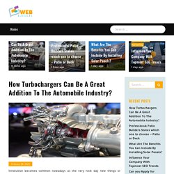 How Turbochargers Can Be A Great Addition To The Automobile Industry? - Web bloggers
