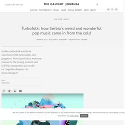 Turbofolk: how Serbia's weird and wonderful pop music came in from the cold —The Calvert Journal