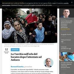 La Turchia sull'orlo del baratro dopo l'attentato ad Ankara - Bernard Guetta
