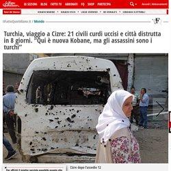 """Turchia, viaggio a Cizre: 21 civili curdi uccisi e città distrutta in 8 giorni. """"Qui è nuova Kobane, ma gli assassini sono i turchi"""""""