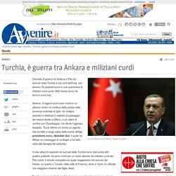 Turchia, è guerra tra Ankara e miliziani curdi