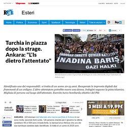 """Turchia in piazza dopo la strage. Ankara: """"L'Is dietro l'attentato"""""""