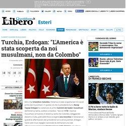 """Turchia, Erdogan: """"L'America è stata scoperta da noi musulmani, non da Colombo"""" - Esteri"""