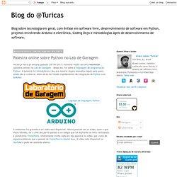 Turicas' blog - Software Livre, Arduino, Python, Coding Dojo, ...: Palestra online sobre Python no Lab de Garagem