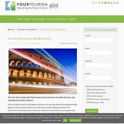 Gli enti del turismo del futuro dovranno lavorare in modo diverso.