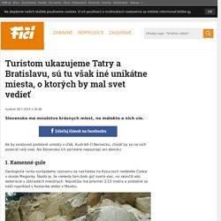 Turistom ukazujeme Tatry a Bratislavu, sú tu však iné unikátne miesta, o ktorých by mal - Fičí.sk