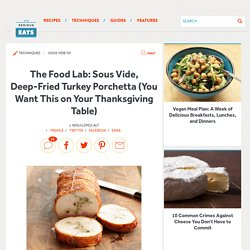 The Food Lab: Sous Vide, Deep-Fried Turkey Porchetta (You Want This on Your Thanksgiving Table)