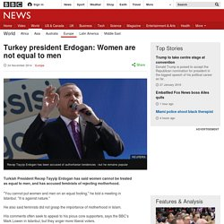 Turkey president Erdogan: Women are not equal to men
