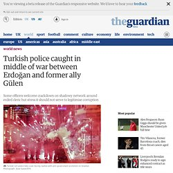 Turkish police caught in middle of war between Erdoğan and former ally Gülen