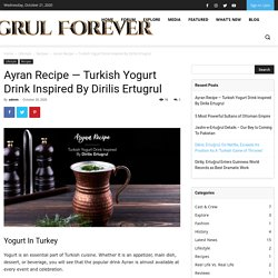 Ayran Recipe — Turkish Yogurt Drink Inspired By Dirilis Ertugrul - Ertugrul Forever Forum