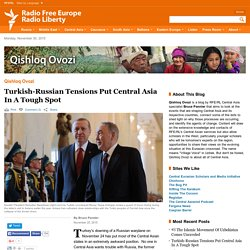 Turkish-Russian Tensions Put Central Asia In A Tough Spot