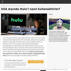 Hulu Türkiye 'den VPN İle Nasıl İzlenilebilir?