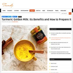 Turmeric Golden Milk: Its Benefits and How to Prepare It