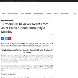 Turmeric 3D Reviews: Relief From Joint Pains & Boost Immunity & Mobility