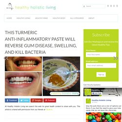 This Turmeric Anti-Inflammatory Paste Will Reverse Gum Disease, Swelling, And Kill Bacteria