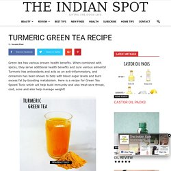 TURMERIC GREEN TEA RECIPE - THEINDIANSPOT