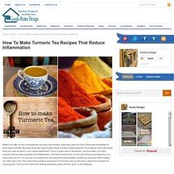 How To Make Turmeric Tea Recipes That Reduce Inflammation