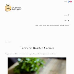Turmeric Roasted Carrots — The Natural Nurturer