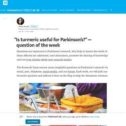 """Is turmeric useful for Parkinson's?"" – Parkinson's UK"