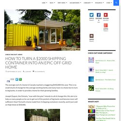 How to Turn a $2000 Shipping Container Into an Epic Off Grid Home