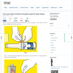 Turn your beer bottles into glass cups! (5 easy steps)