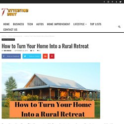 How to Turn Your Home Into a Rural Retreat