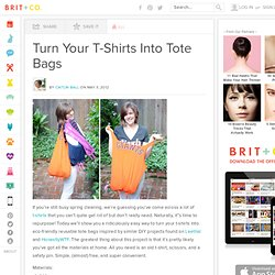 Turn Your T-Shirts Into Tote Bags - Brit & Co. - Style