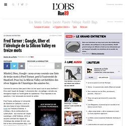 Fred Turner: Google, Uber et l'idéologie de la Silicon Valley en treize mots - Rue89 - L'Obs