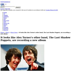 It looks like Alex Turner's other band, The Last Shadow Puppets, are recording a new album