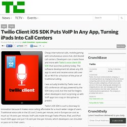Twilio Client iOS SDK Puts VoIP In Any App, Turning iPads Into Call Centers