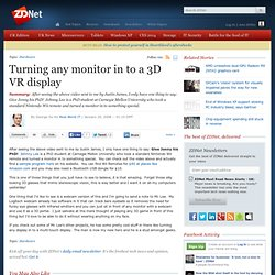 Turning any monitor in to a 3D VR display | George Ou | ZDNet.co
