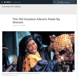 Turning The Tables: The 150 Greatest Albums Made By Women