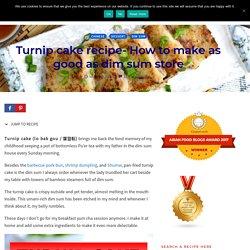 Turnip cake - How to make as good as dim sum store
